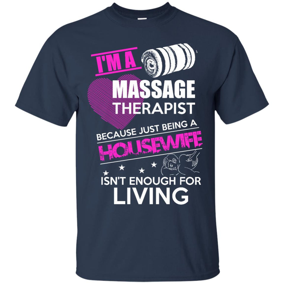 I'm a Massage Therapist Cause being a House Wife isn't Living! T-Shirt
