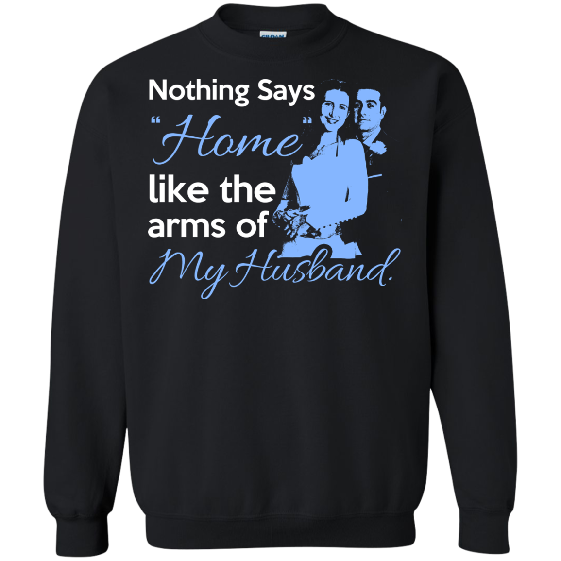Nothing Says Home Like the Arms of my Husband Sweatshirt