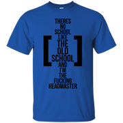 There's No School Like the Old School and I'm The F**king Headmaster T-Shirt