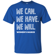We Can, We Have, We Will Womens March T-Shirt