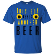 This Guy Needs Another Beer T-Shirt