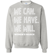 We Can, We Have, We Will Women's March Sweatshirt