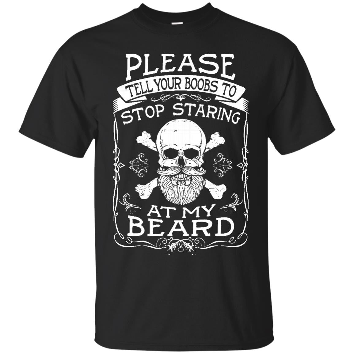 Please Tell Your Boobs to Stop Staring at my Beard T-Shirt