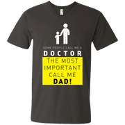 Some People Call Me a Doctor, The Most Important Call me Dad Men's V-Neck T-Shirt