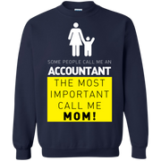 Some People Call Me Accountant, the Most Important Call me Mom Sweatshirt