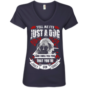 Tell Me its Just a Dog and i will tell you that your just an idiot Ladies' V-Neck T-Shirt
