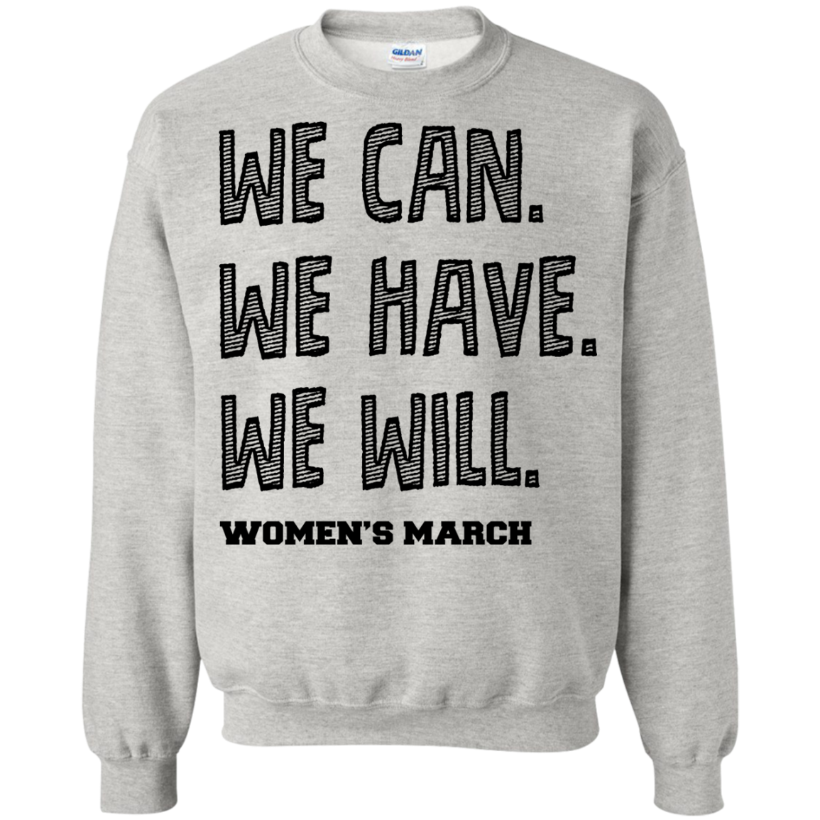 We Can, We Have, We Will Womens March Sweatshirt