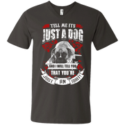 Tell Me its Just a Dog and i will tell you that your just an idiot Men's V-Neck T-Shirt