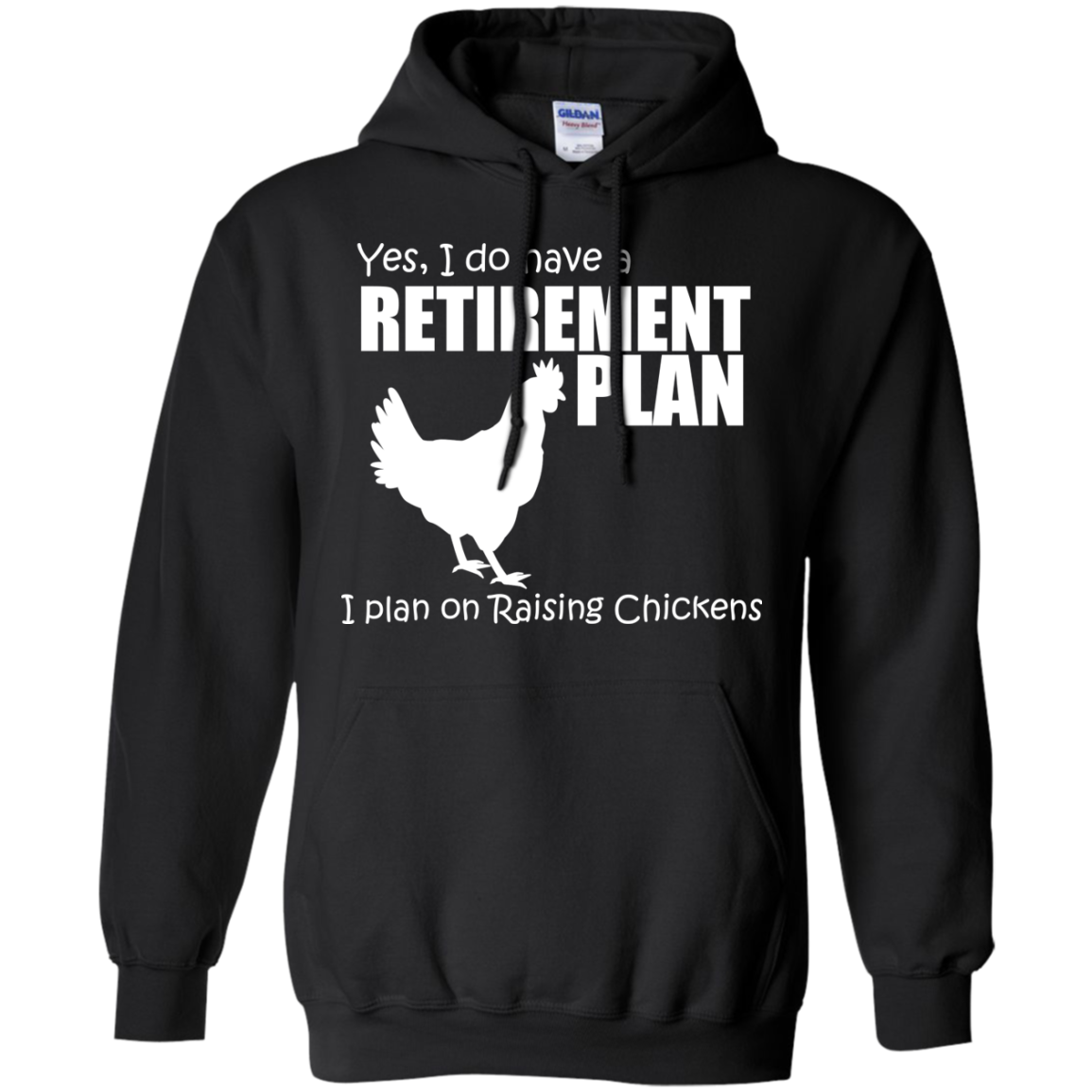 Yes, I do Have a Retirement Plan, I Plan on Raising Chickens Hoodie