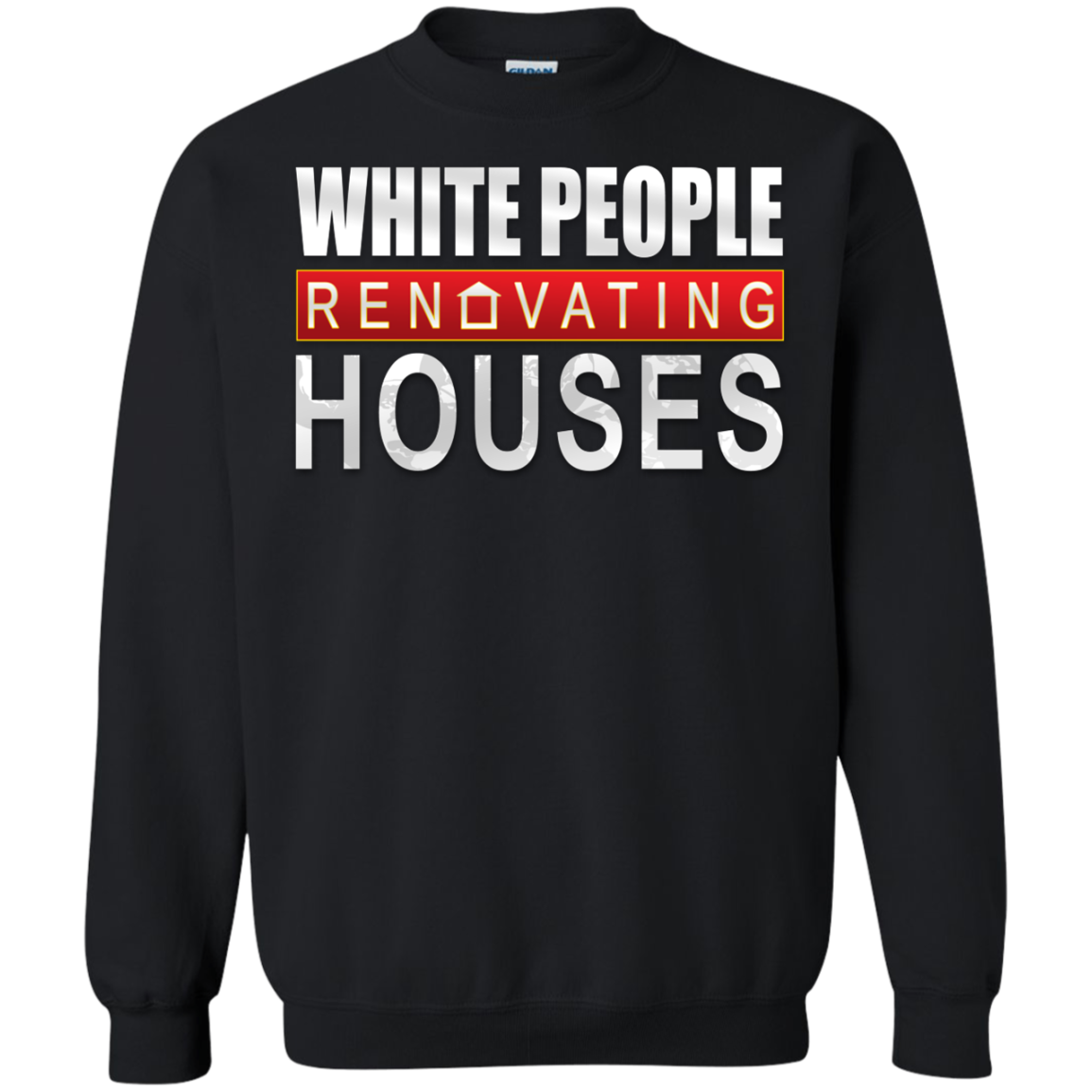 White People Renovating Houses Sweatshirt
