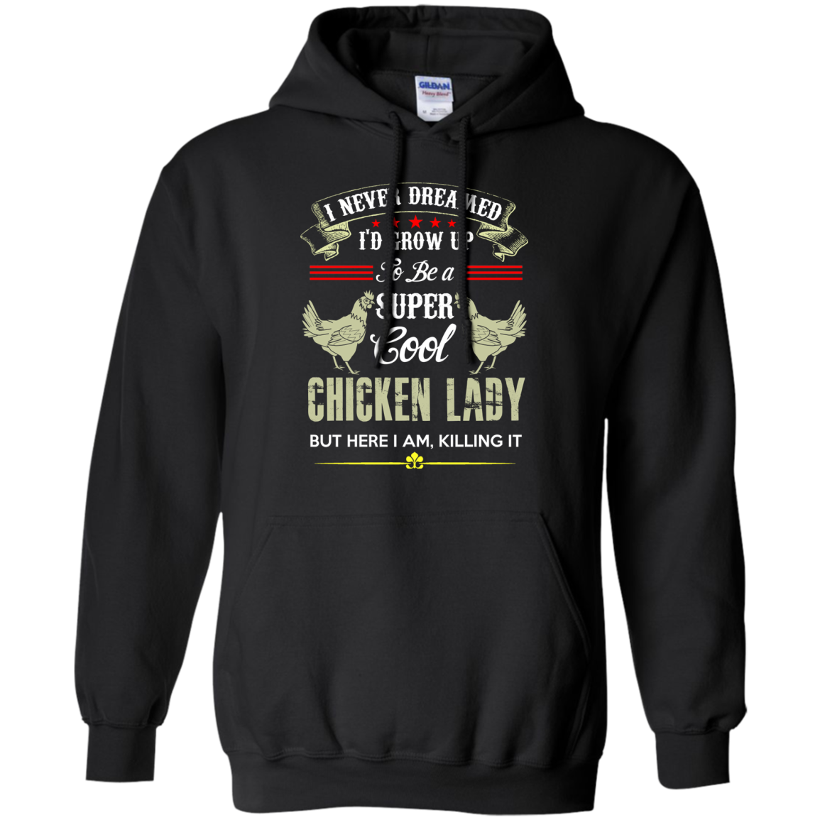 I Never Dreamed I'd Grow Up To Be a Super Cool Chicken Lady, but here I am Killing it! Hoodie