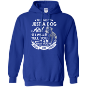 Tell Me its Just a Dog and I Will Tell You That Your Just an Idiot Hoodie