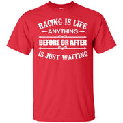 Racing is Life Anything Before or After is Just Waiting T-Shirt