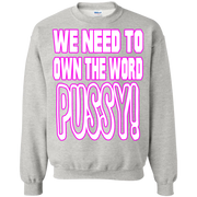 We Need to Own The Word P*ssy Sweatshirt