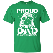 Proud Pug Dad, My Baby is my Everything T-Shirt