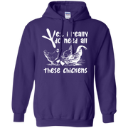 Yes, I Really Do Need All Theses Chickens Hoodie