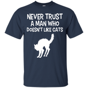 Never Trust a Man who Doesn't Like Cats T-Shirt