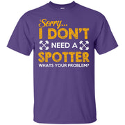 Sorry I Don't Need a Spotter, What's Your Problem… T-Shirt