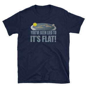 Flat Earth Society! You've Been Lied to it's Flat! T-Shirt