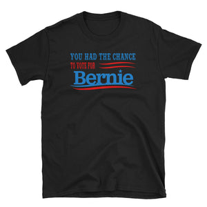 You Had The Chance to Vote For Bernie Sanders T-Shirt