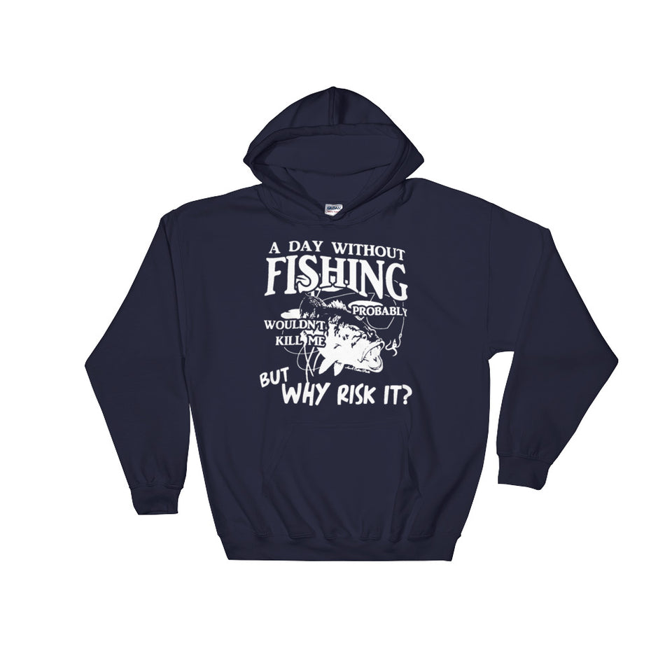 A Day Without Fishing Wouldn't Kill Me But Why Risk It Hoodie