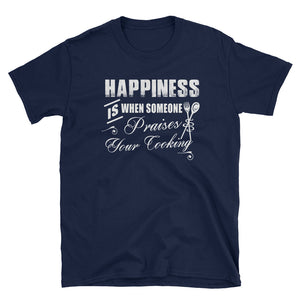 Happiness is When Someone Praises Your Cooking T-Shirt