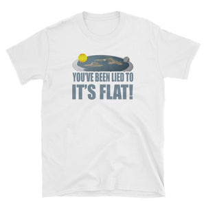 You've Been Lied To, It's Flat! Flat Earth T-Shirt