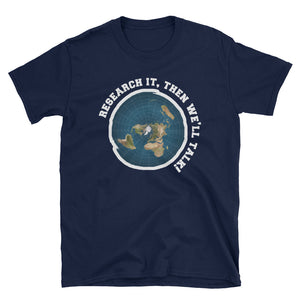 Flat Earth: Research It, Then We'll Talk T-Shirt