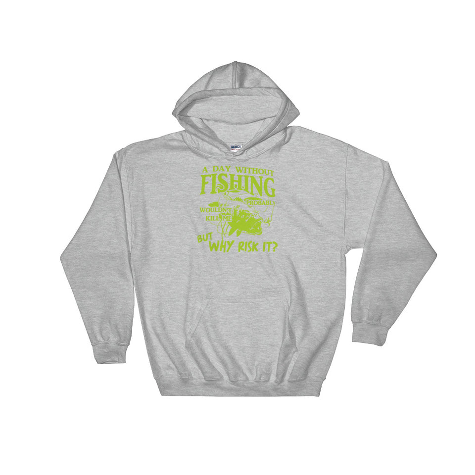 A Day Without Fishing Probably Wouldn't Kill Me But Why Risk It Hoodie