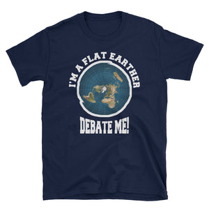 I'm A Flat Earther Debate Me! Flat Earth T-Shirt