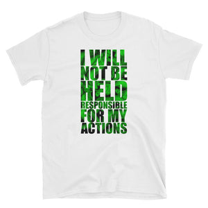 I Will Not Be Held Responsible For My Actions! Quote T-Shirt