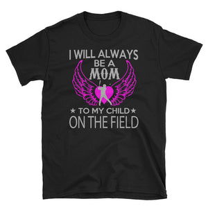 I Will Always be a Mom to My Child on the Field! Baseball T-Shirt
