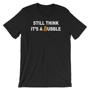Still Think It's a Bubble Bitcoin T-Shirt