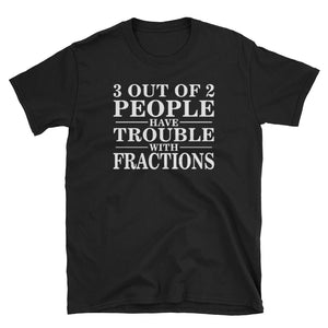 3 Out of 2 People Have Trouble With Fractions T-Shirt