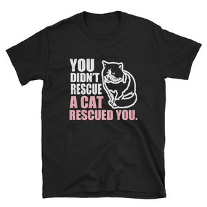 You Didn't Rescue A Cat Rescued You! T-Shirt