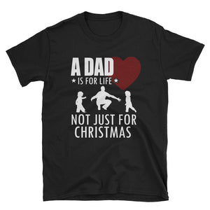 A Dad is For Life Not just For Christmas T-Shirt