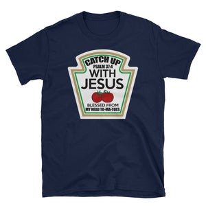 Catch Up With Jesus Ketchup Parody T-Shirt