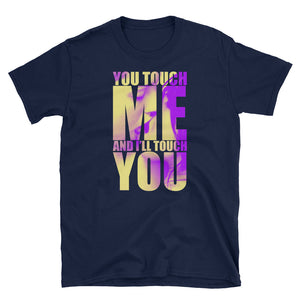 You Touch Me And I'll Touch You! Quote T-Shirt