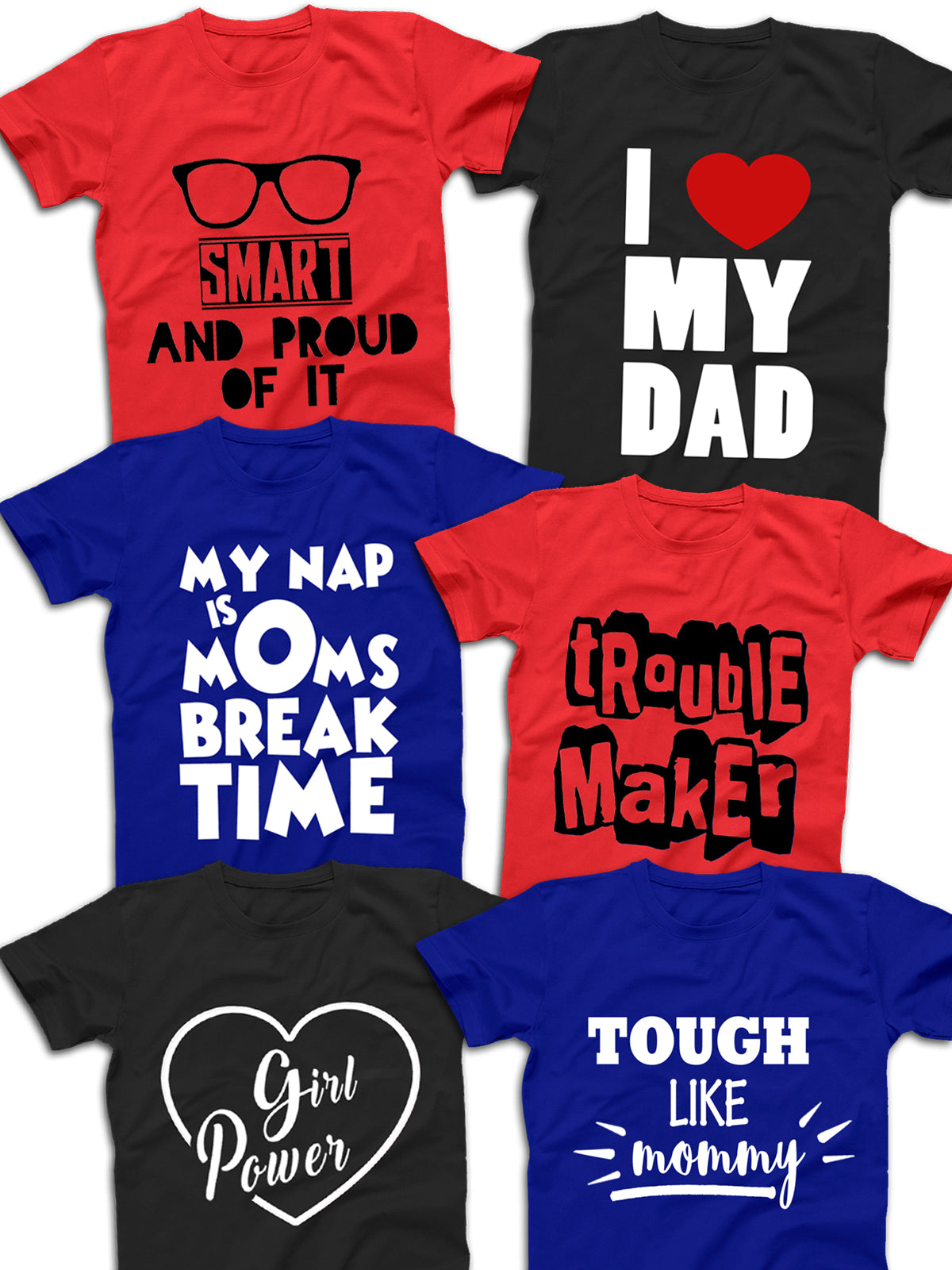 6 T-Shirts Combo for Kids (My Nap Girl Power I Love My Dad Trouble Maker Smart Tough Like Daddy) Stubborne