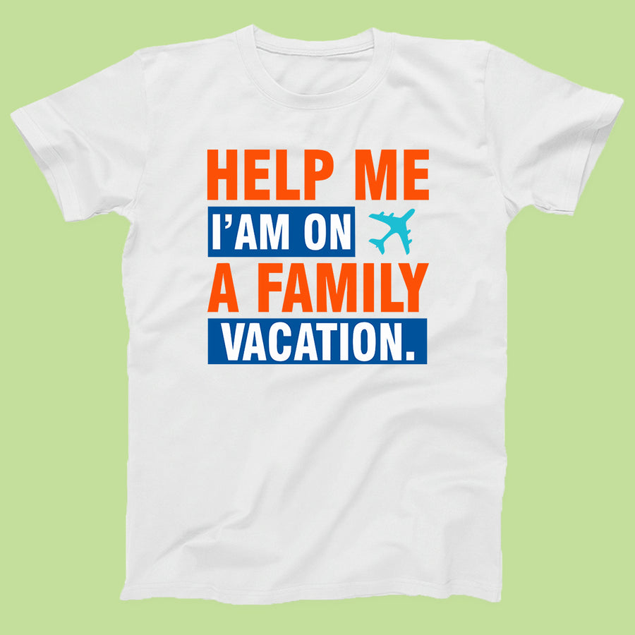 Help I Am On A Vacation Travel T-Shirts for 4