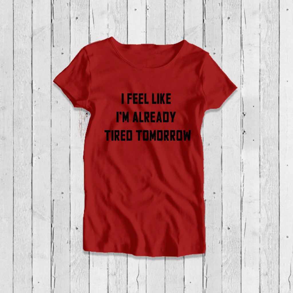 Stubborne Tired Tomorrow Women T-Shirt in Red