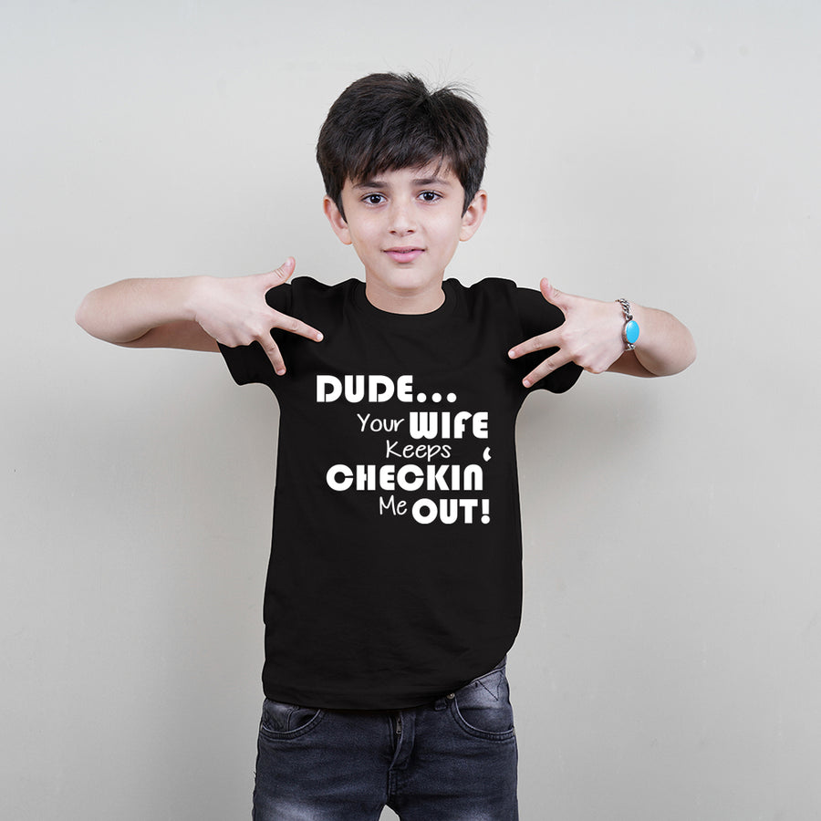 Kids T-Shirt in Black Color (Boys) (Dude Your Wife Keeps Checking Me Out) Stubborne