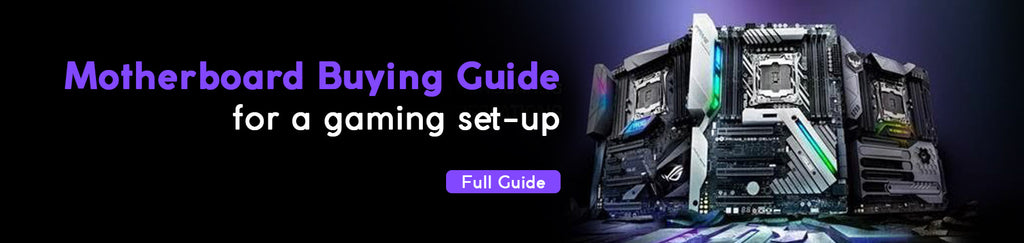 A guide to choose your Motherboard for a gaming set-up