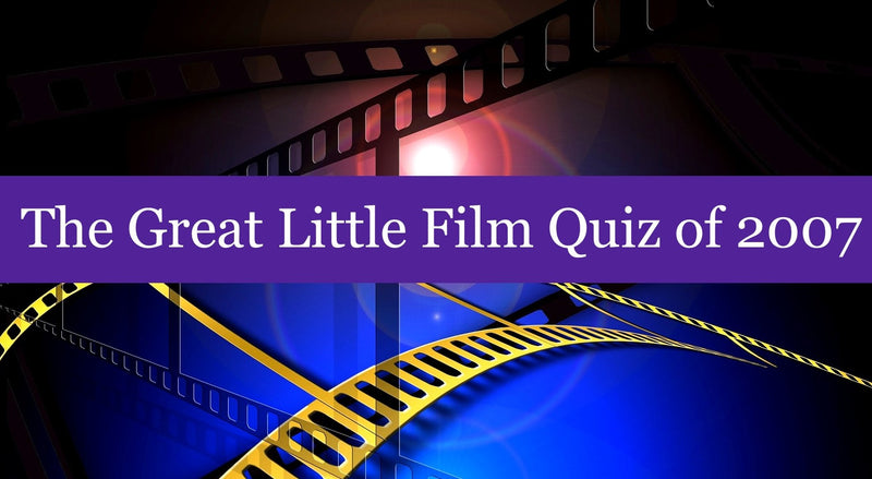 The Great Little Film Quiz of 2007