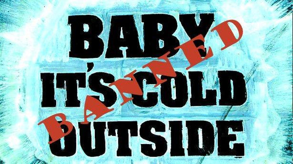 'Baby It's Cold Outside' - Banned?