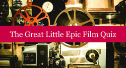 The Great Little Epic Film Quiz