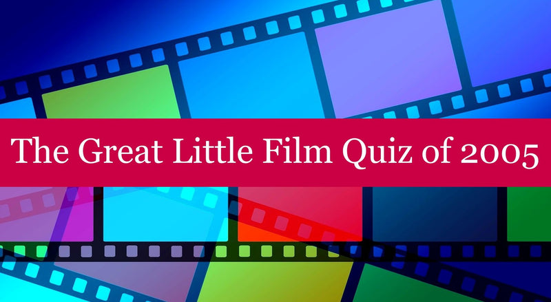 The Great Little Film Quiz of 2005
