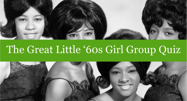 The Great Little '60s Girl Group Quiz