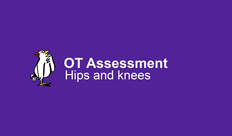OT Assessment: Hips and knees