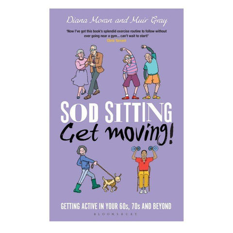 Sod Sitting, Get moving! By Muir Gray